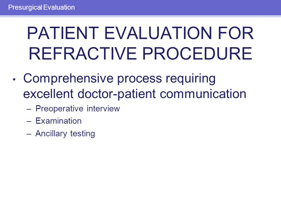 PREOPERATIVE EXAMINATION: PATIENT EXPECTATIONS Possibly most important predictor of surgical success Patients demanding perfect vision not good candidates Presurgical Evaluation