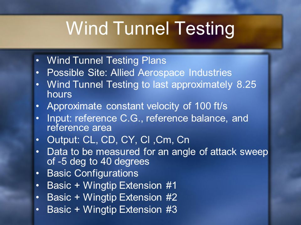Wind Tunnel Testing Wind Tunnel Testing Plans Possible Site: Allied Aerospace Industries Wind Tunnel Testing to last approximately 8.25 hours Approxim