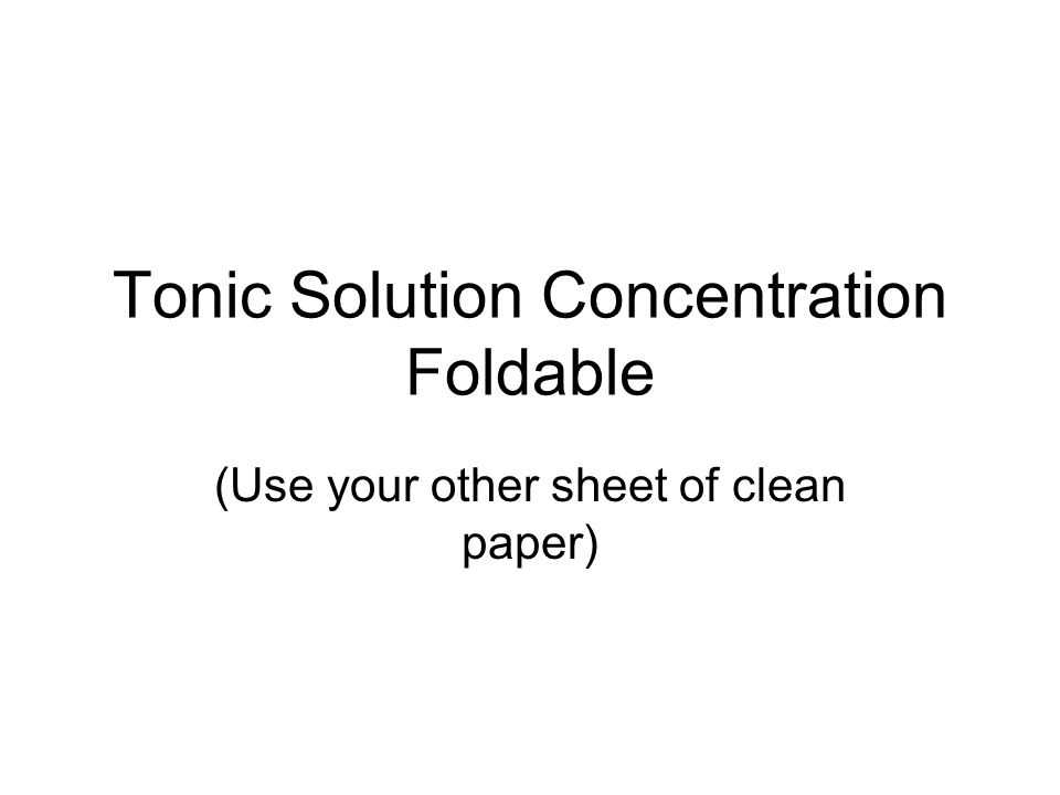 Tonic Solution Concentration Foldable (Use your other sheet of clean paper)