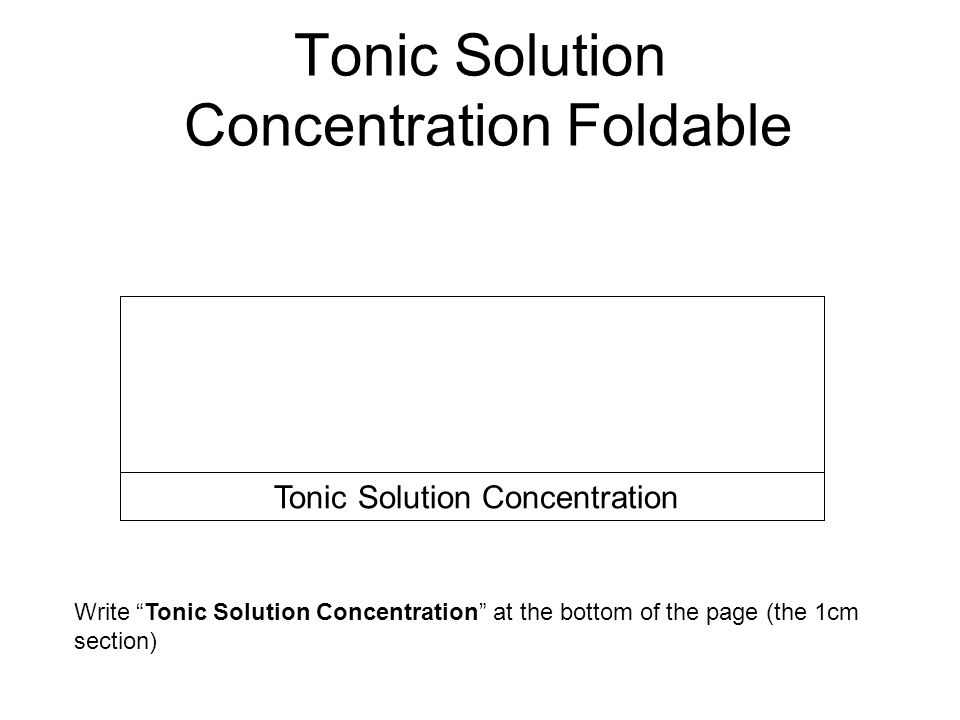 """Tonic Solution Concentration Foldable Write """"Tonic Solution Concentration"""" at the bottom of the page (the 1cm section) Tonic Solution Concentration"""