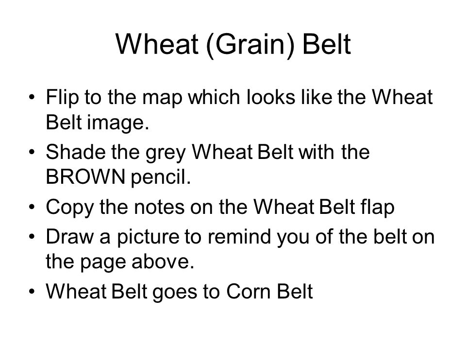 Wheat (Grain) Belt Flip to the map which looks like the Wheat Belt image.