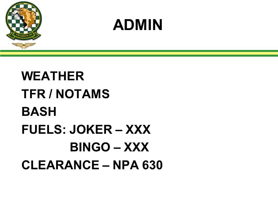ADMIN WEATHER TFR / NOTAMS BASH FUELS: JOKER – XXX BINGO – XXX CLEARANCE – NPA 630