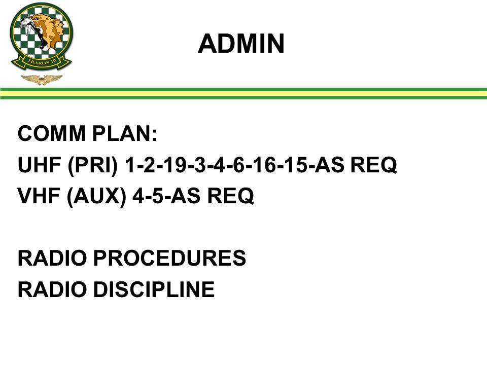 ADMIN COMM PLAN: UHF (PRI) 1-2-19-3-4-6-16-15-AS REQ VHF (AUX) 4-5-AS REQ RADIO PROCEDURES RADIO DISCIPLINE
