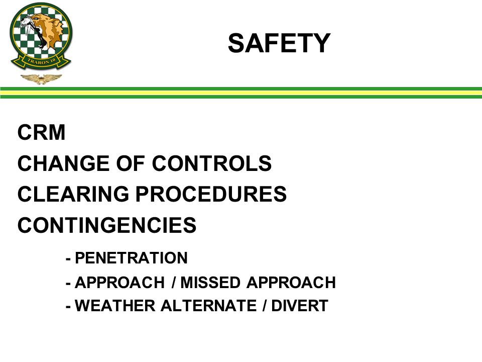 SAFETY CRM CHANGE OF CONTROLS CLEARING PROCEDURES CONTINGENCIES - PENETRATION - APPROACH / MISSED APPROACH - WEATHER ALTERNATE / DIVERT