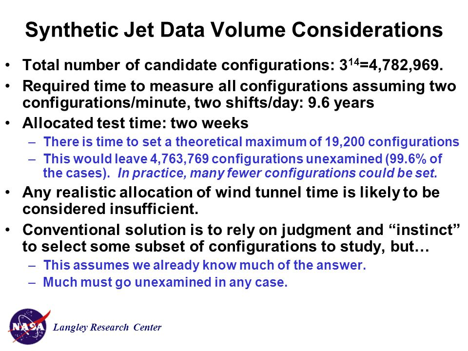 Langley Research Center Synthetic Jet Data Volume Considerations Total number of candidate configurations: 3 14 =4,782,969.