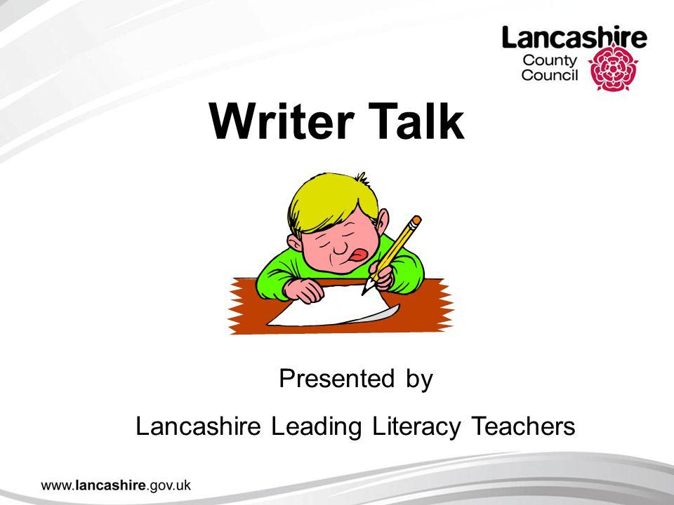 Writer Talk Presented by Lancashire Leading Literacy Teachers
