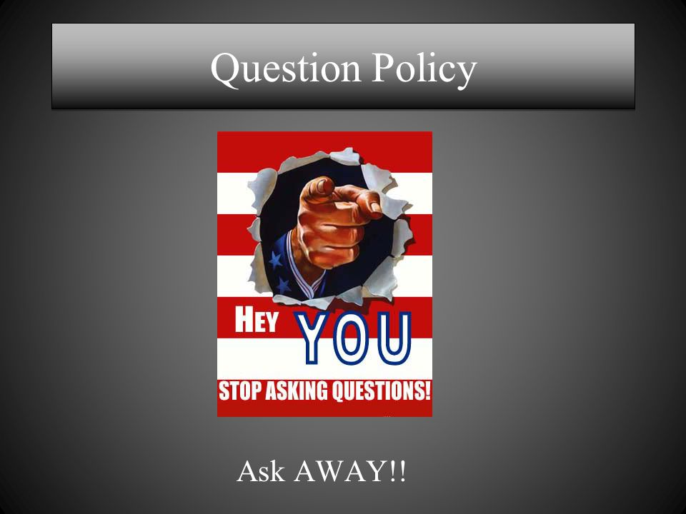 Question Policy Ask AWAY!!