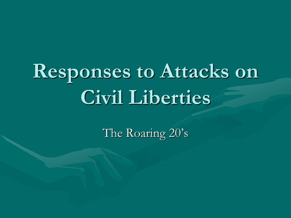Responses to Attacks on Civil Liberties The Roaring 20's