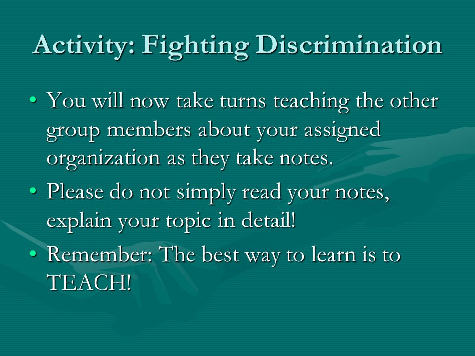 Activity: Fighting Discrimination You will now take turns teaching the other group members about your assigned organization as they take notes.You wil