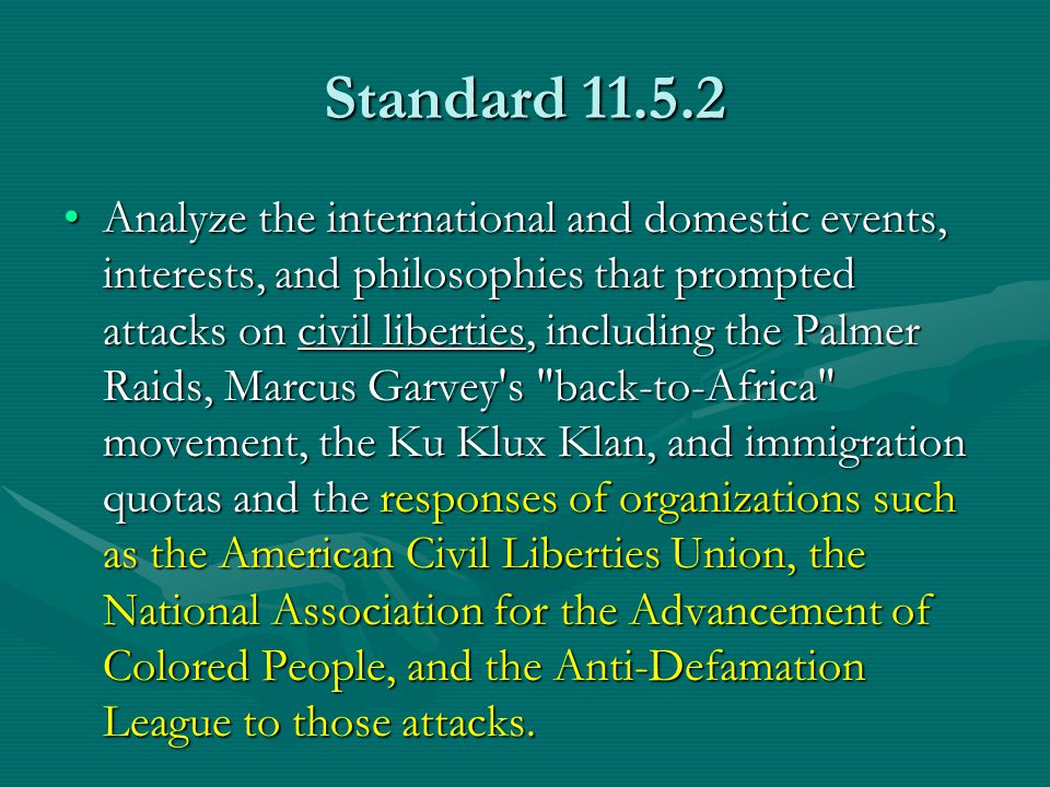 Standard 11.5.2 Analyze the international and domestic events, interests, and philosophies that prompted attacks on civil liberties, including the Pal