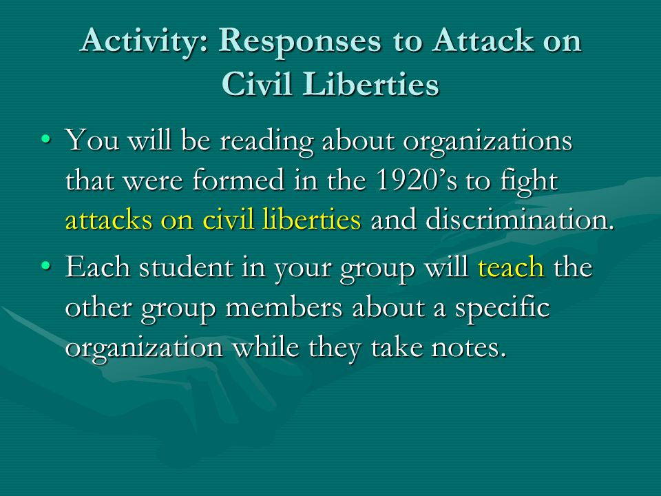 Activity: Responses to Attack on Civil Liberties You will be reading about organizations that were formed in the 1920's to fight attacks on civil libe