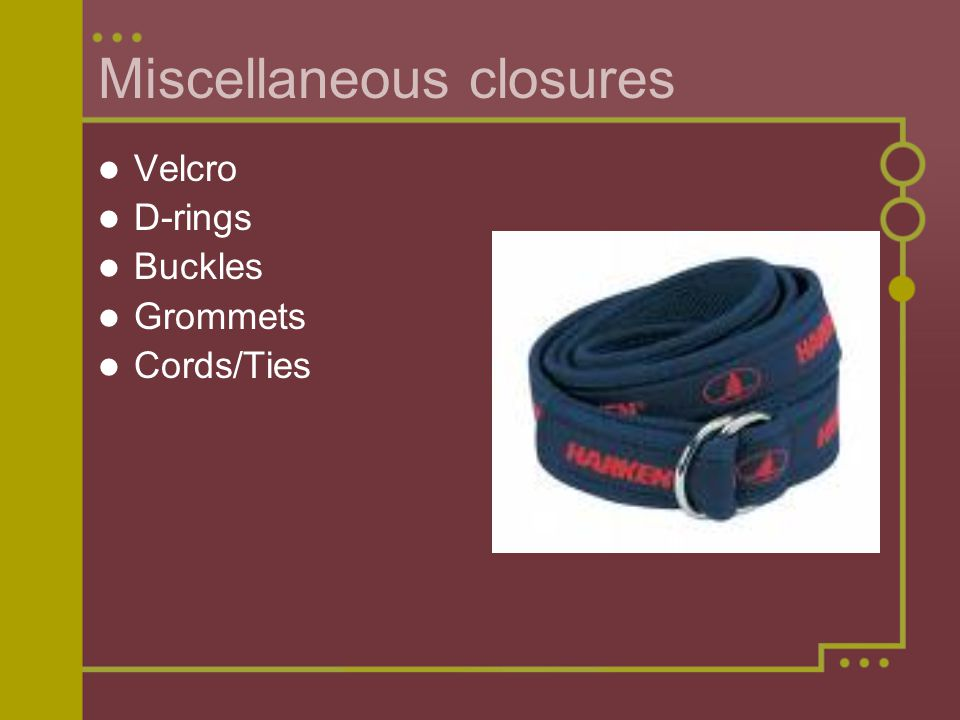 Miscellaneous closures Velcro D-rings Buckles Grommets Cords/Ties