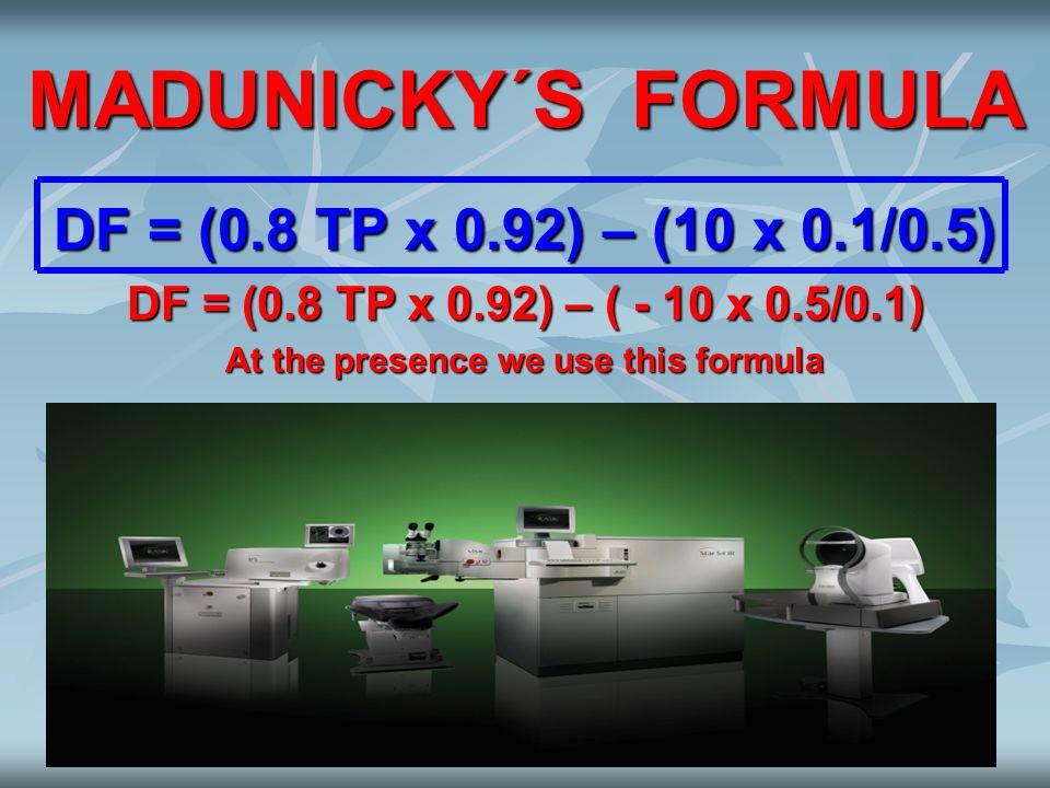 MADUNICKY´S FORMULA DF = (0.8 TP x 0.92) – (10 x 0.1/0.5) DF = (0.8 TP x 0.92) – ( - 10 x 0.5/0.1) At the presence we use this formula