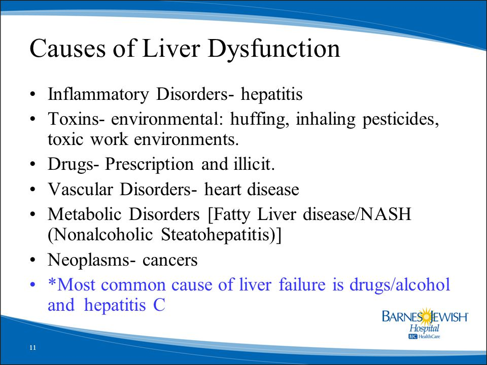11 Causes of Liver Dysfunction Inflammatory Disorders- hepatitis Toxins- environmental: huffing, inhaling pesticides, toxic work environments.