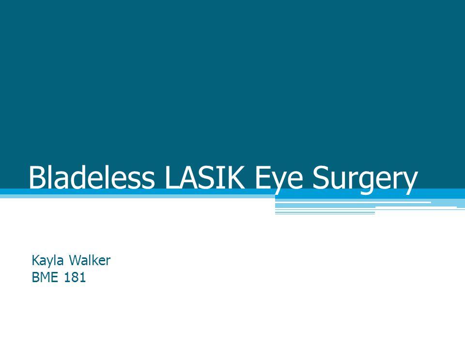 Bladeless LASIK Eye Surgery Kayla Walker BME 181