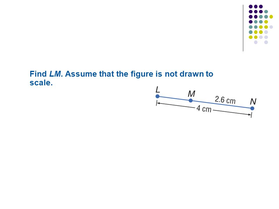 Find LM. Assume that the figure is not drawn to scale.