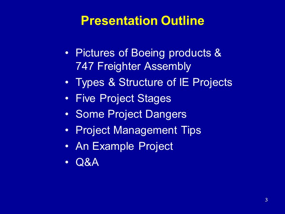 3 Presentation Outline Pictures of Boeing products & 747 Freighter Assembly Types & Structure of IE Projects Five Project Stages Some Project Dangers