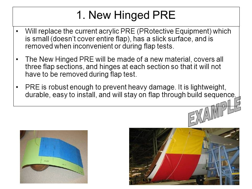 50 1. New Hinged PRE Will replace the current acrylic PRE (PRotective Equipment) which is small (doesn't cover entire flap), has a slick surface, and