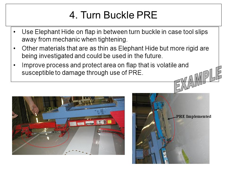 53 4. Turn Buckle PRE Use Elephant Hide on flap in between turn buckle in case tool slips away from mechanic when tightening. Other materials that are