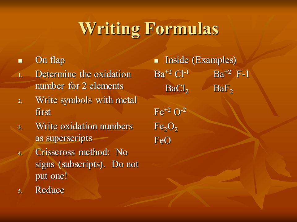 Writing Formulas On flap On flap 1.Determine the oxidation number for 2 elements 2.