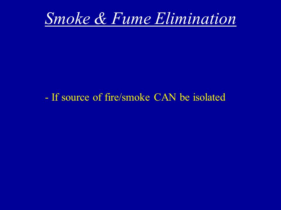 Smoke/Fire of Unknown Origin - Goal is to eliminate sources of fumes or fire - Pausing between final steps may help isolate fire or fumes - Reference Note and Warning in NATOPS - Consider the weather…VMC or IMC