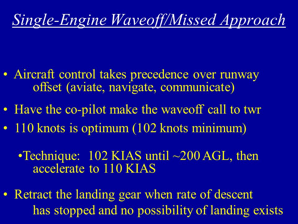 Single Engine Landing - Full flaps should be utilized only if req'd - Avoid excessive/abrupt power changes - Utilize single engine reverse as req'd - Power/Rudder coordination techniques - Airspeed: 110 KIAS is a MINIMUM until over the threshold per the FTI (may use 115-120 KIAS)