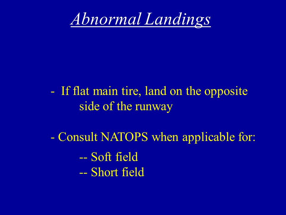 Landing Gear Emergencies - Don't cycle the gear handle until after referencing NATOPS due to complexity of malfunction - Deferred emergency - If in the pattern, go to the DELTA PATTERN