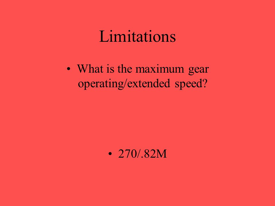 Limitations What is the maximum alternate gear operating/extended speed? 250/.75M
