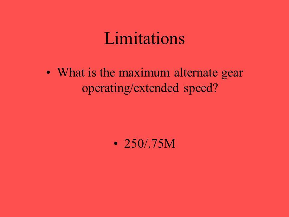 Limitations What is the maximum turbulent air penetration speed? 290kts/.78M
