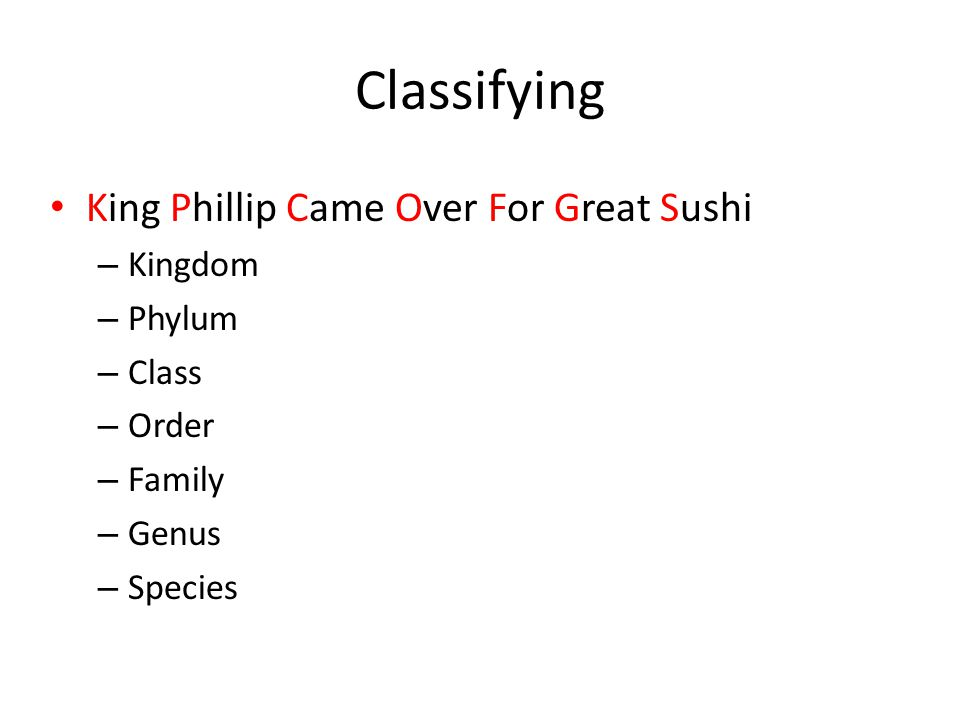 Classifying King Phillip Came Over For Great Sushi – Kingdom – Phylum – Class – Order – Family – Genus – Species
