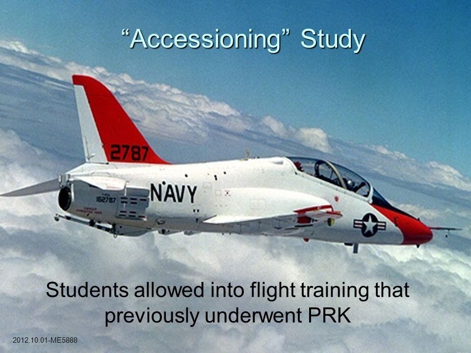 "Students allowed into flight training that previously underwent PRK ""Accessioning"" Study 2012.10.01-ME5888"