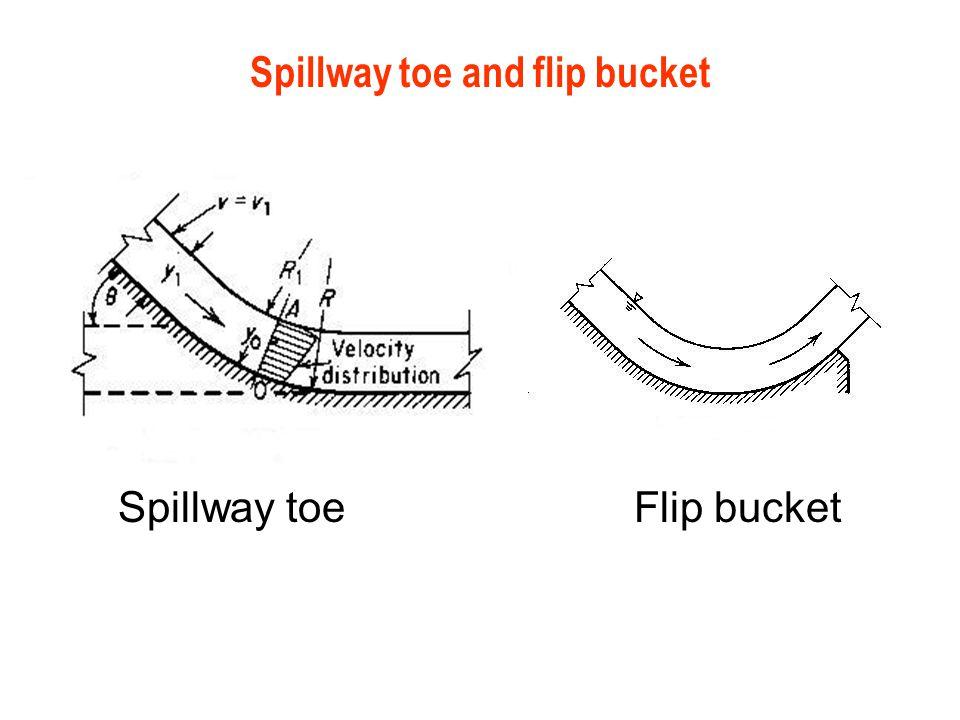 Spillway toe and flip bucket Spillway toe Flip bucket