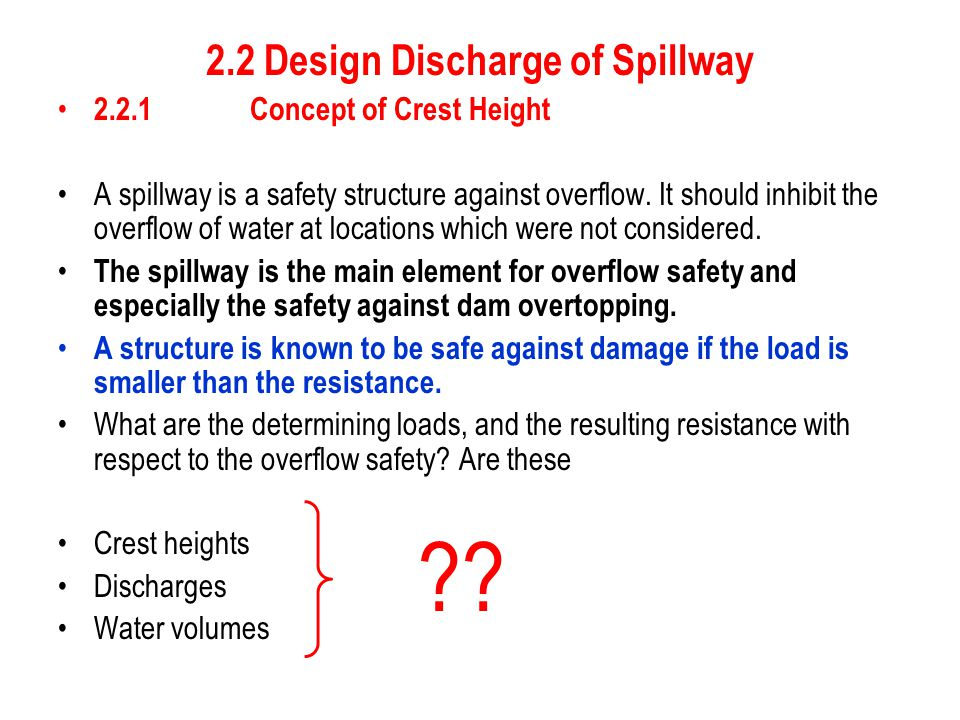 2.2 Design Discharge of Spillway 2.2.1 Concept of Crest Height A spillway is a safety structure against overflow. It should inhibit the overflow of wa