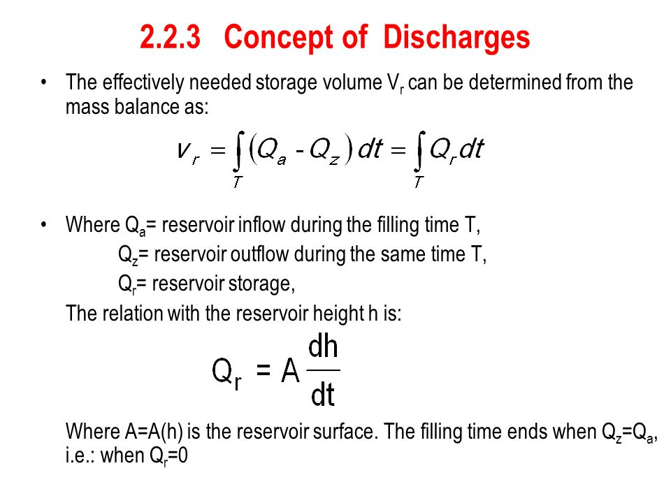 2.2.3 Concept of Discharges The effectively needed storage volume V r can be determined from the mass balance as: Where Q a = reservoir inflow during