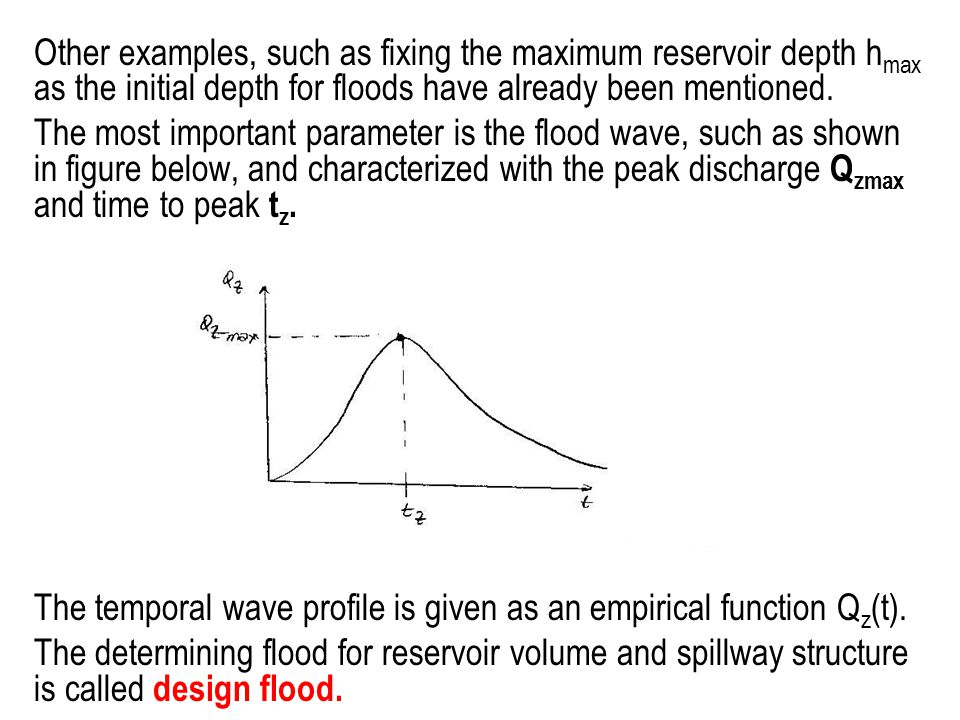 Other examples, such as fixing the maximum reservoir depth h max as the initial depth for floods have already been mentioned. The most important param