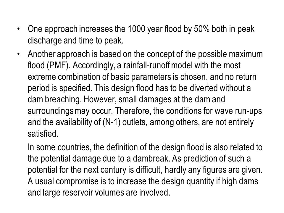 One approach increases the 1000 year flood by 50% both in peak discharge and time to peak. Another approach is based on the concept of the possible ma