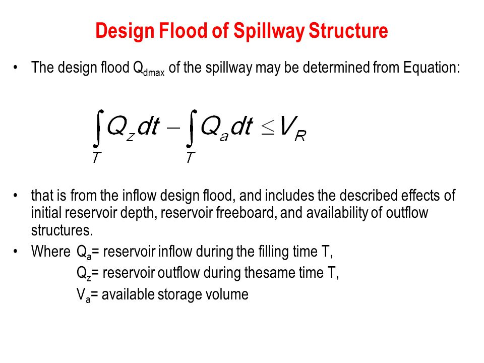 Design Flood of Spillway Structure The design flood Q dmax of the spillway may be determined from Equation: that is from the inflow design flood, and