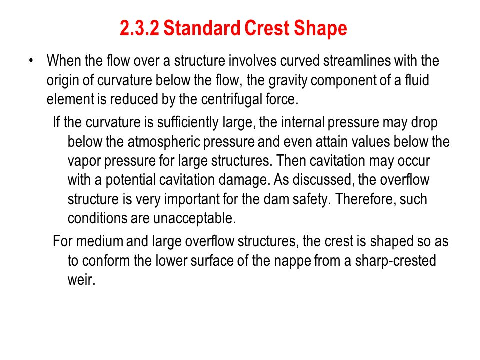 2.3.2 Standard Crest Shape When the flow over a structure involves curved streamlines with the origin of curvature below the flow, the gravity compone