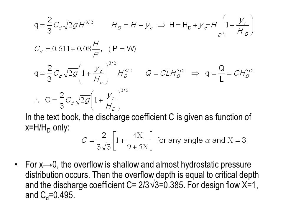 In the text book, the discharge coefficient C is given as function of x=H/H D only: For x→0, the overflow is shallow and almost hydrostatic pressure d