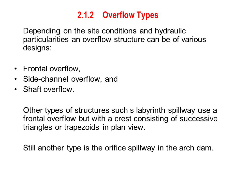 2.1.2 Overflow Types Depending on the site conditions and hydraulic particularities an overflow structure can be of various designs: Frontal overflow,