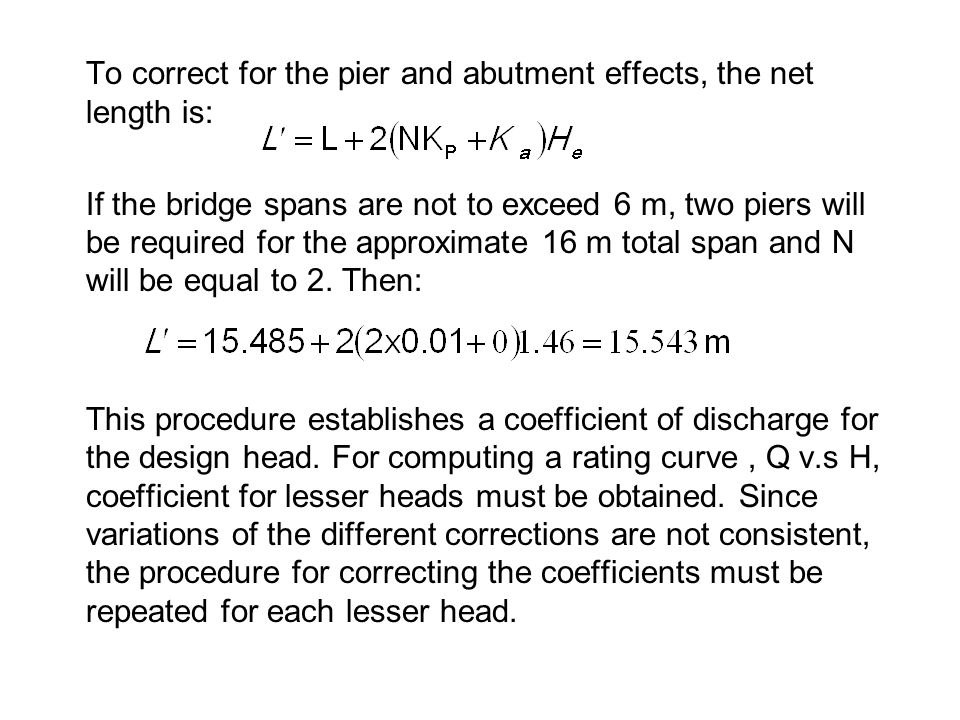 To correct for the pier and abutment effects, the net length is: If the bridge spans are not to exceed 6 m, two piers will be required for the approxi