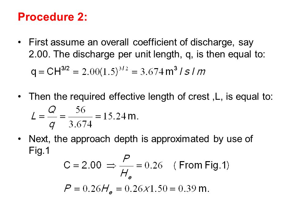 Procedure 2: First assume an overall coefficient of discharge, say 2.00. The discharge per unit length, q, is then equal to: Then the required effecti