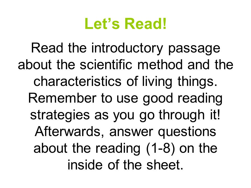 Let's Read! Read the introductory passage about the scientific method and the characteristics of living things. Remember to use good reading strategie