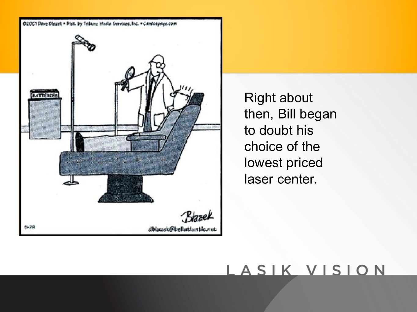 Right about then, Bill began to doubt his choice of the lowest priced laser center.