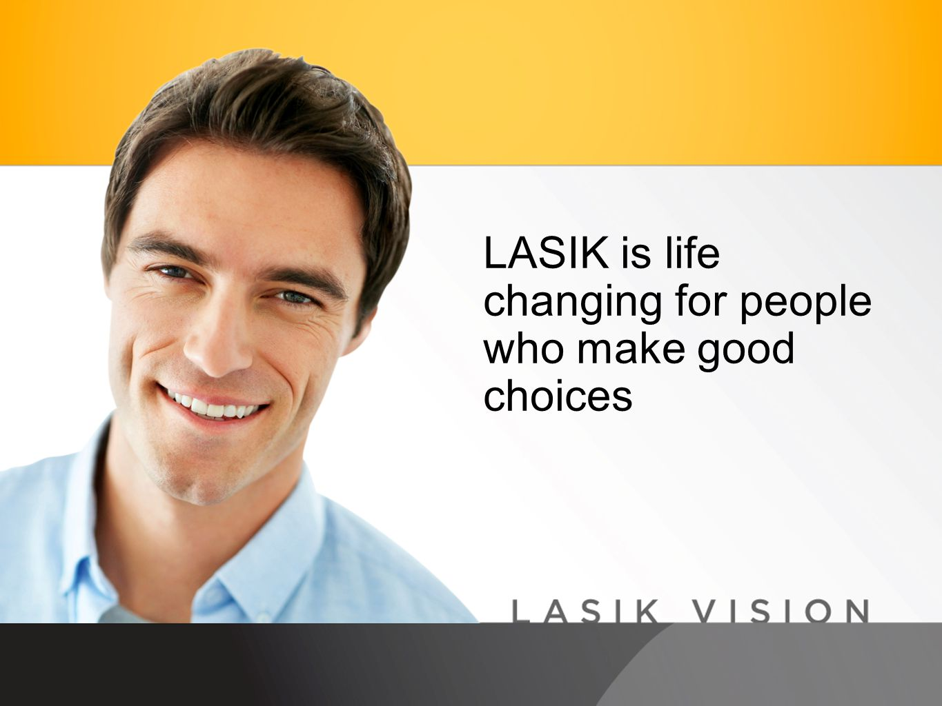 LASIK is life changing for people who make good choices