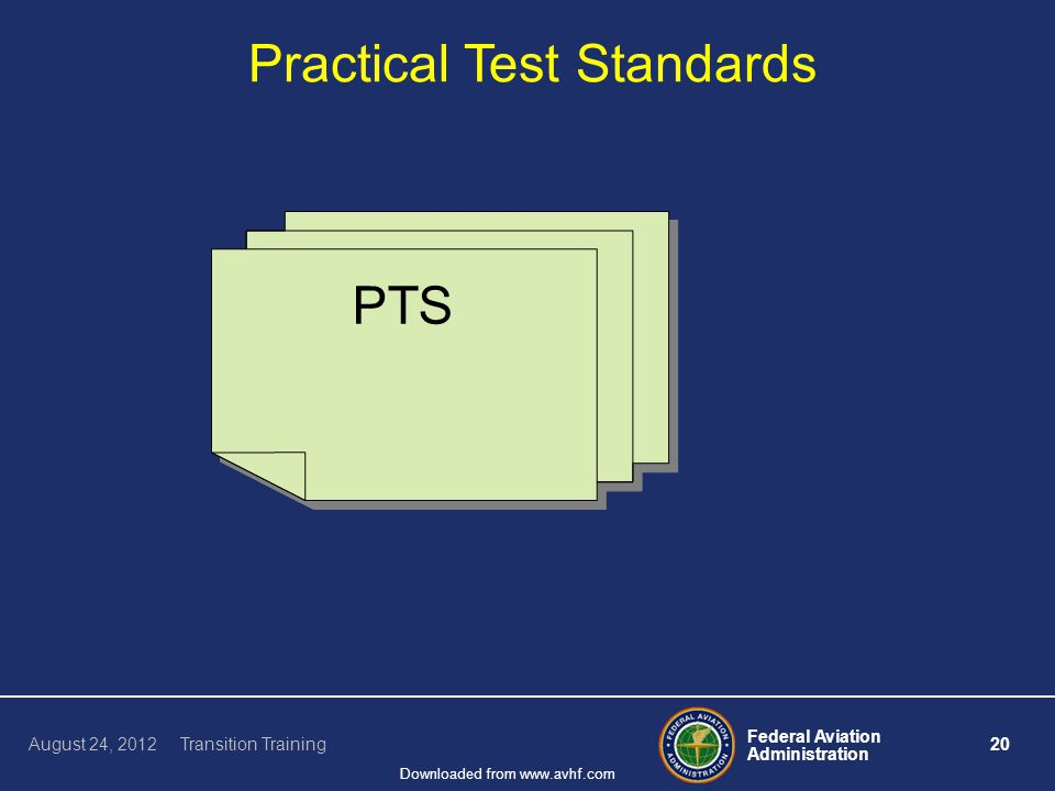 Federal Aviation Administration 20 August 24, 2012 Transition Training Downloaded from www.avhf.com Practical Test Standards PTS