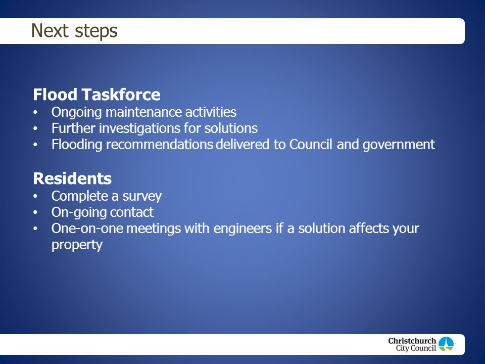 Christchurch City Council footer text Next steps Flood Taskforce Ongoing maintenance activities Further investigations for solutions Flooding recommen