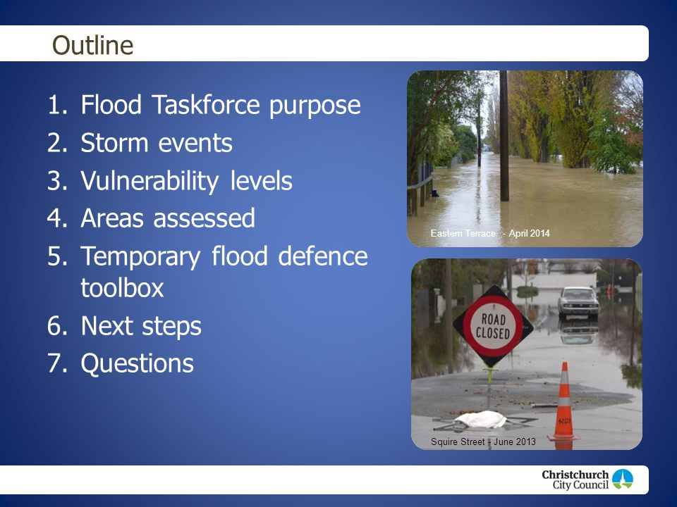 1.Flood Taskforce purpose 2.Storm events 3.Vulnerability levels 4.Areas assessed 5.Temporary flood defence toolbox 6.Next steps 7.Questions Outline Ea