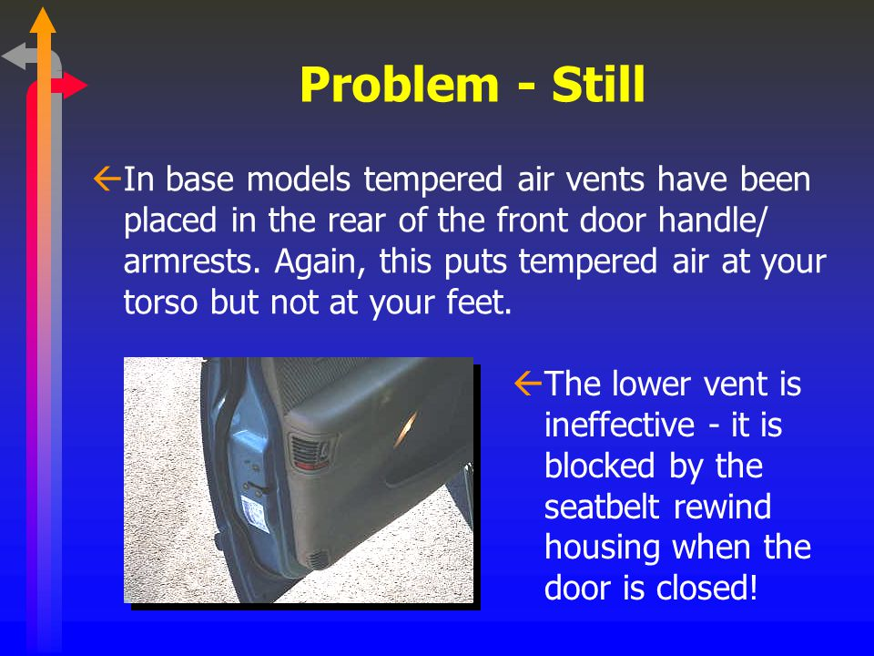 Problem - Still ßChrysler attempted to rectify this problem with an optional forced air system in the ceiling on the Grand models. This puts tempered