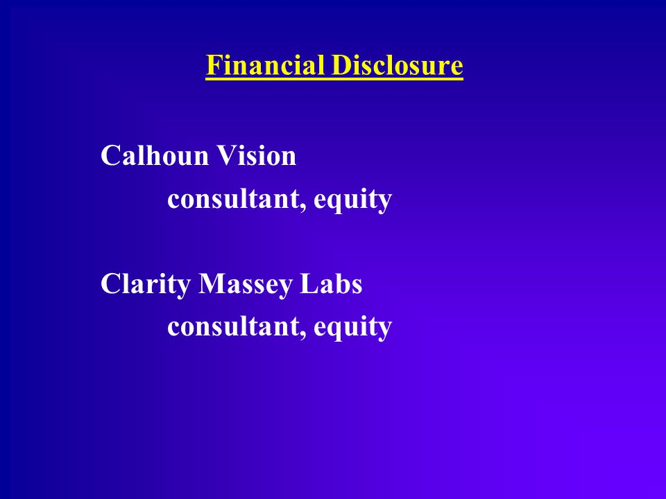Financial Disclosure Calhoun Vision consultant, equity Clarity Massey Labs consultant, equity